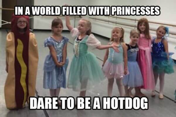 In a world filled with princesses, dare to be a hotdog