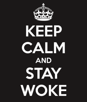 Keep Calm and Stay Woke
